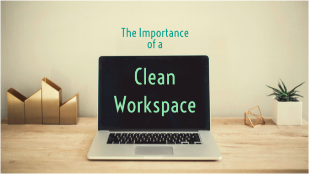 THE+IMPORTANCE+OF+A+CLEAN+WORKSPACE