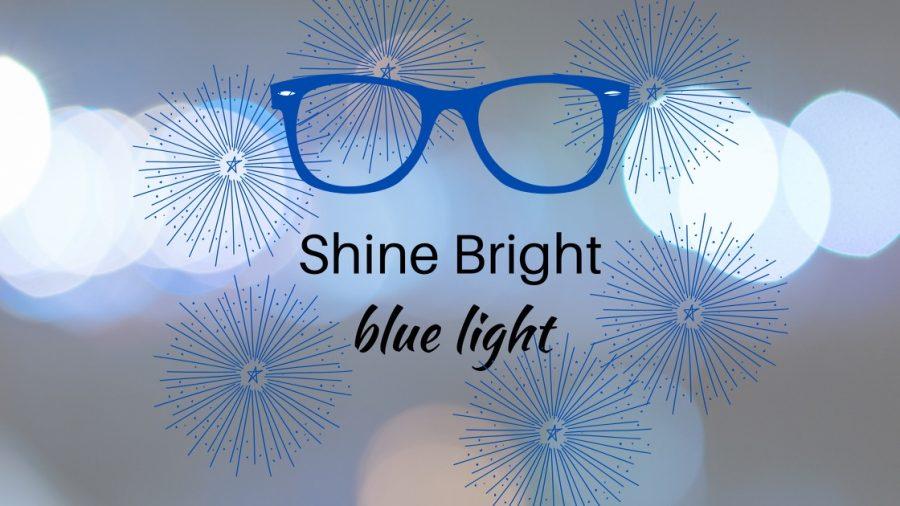 SHINE BRIGHT, BLUE-LIGHT?
